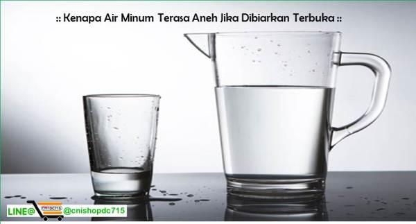 Kenapa Air Minum Terasa Aneh Jika Dibiarkan Terbuka