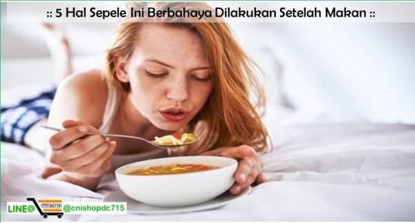 5 Hal Sepele Ini Berbahaya Dilakukan Setelah Makan